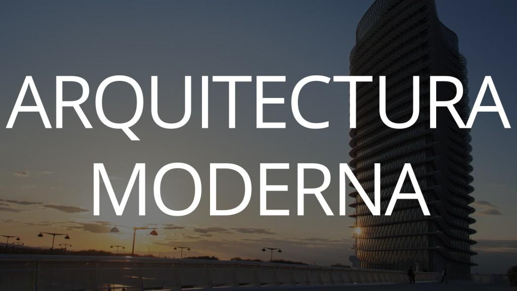 ARQUITECTURA MODERNA